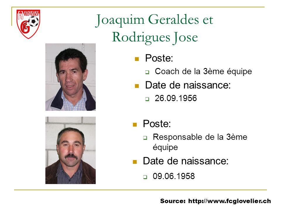 Source: http://www.fcglovelier.ch Joaquim Geraldes et Rodrigues Jose Poste: Coach de la 3ème équipe Date de naissance: 26.09.1956 Poste: Responsable d
