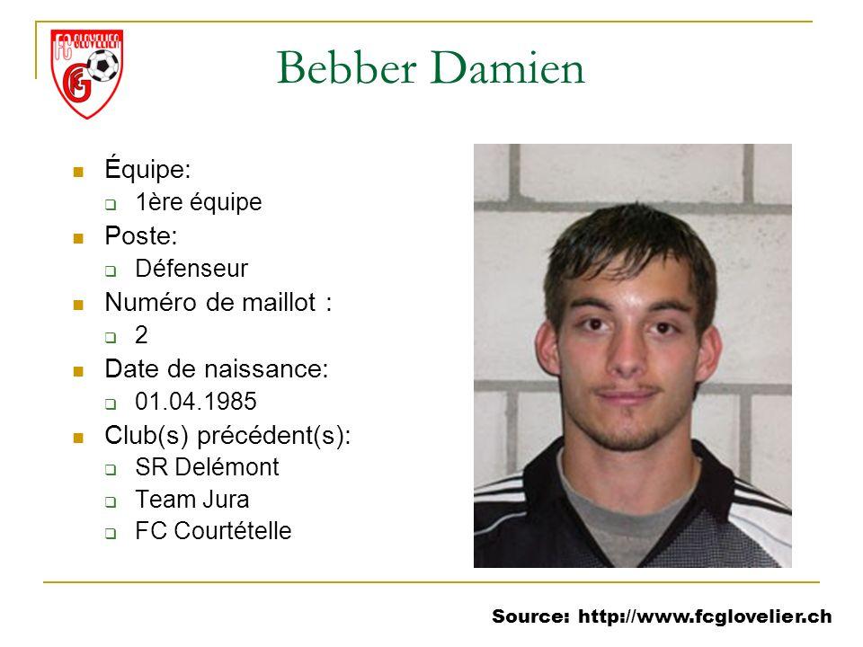 Source: http://www.fcglovelier.ch Bebber Damien Équipe: 1ère équipe Poste: Défenseur Numéro de maillot : 2 Date de naissance: 01.04.1985 Club(s) précé