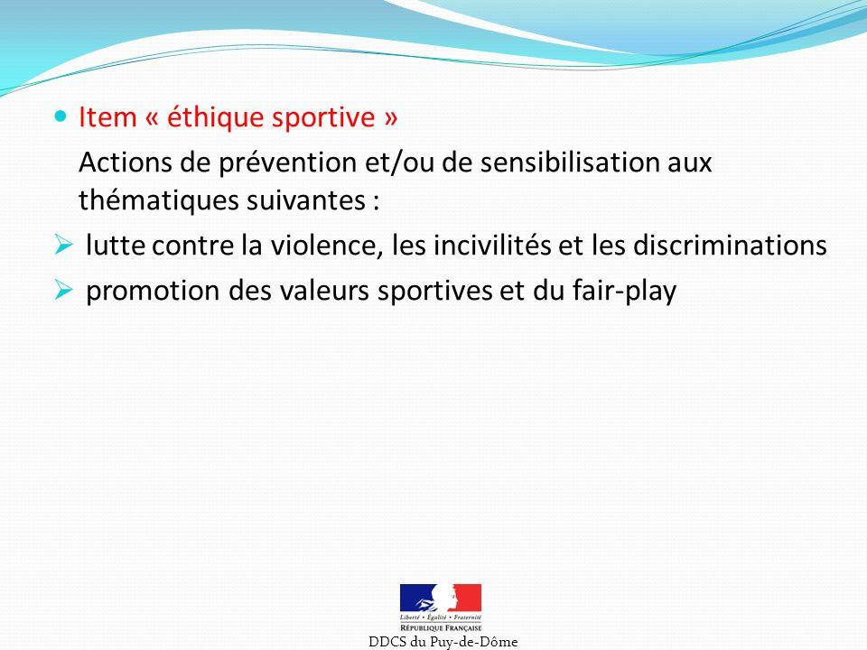 Item « éthique sportive » Actions de prévention et/ou de sensibilisation aux thématiques suivantes : lutte contre la violence, les incivilités et les discriminations promotion des valeurs sportives et du fair-play DDCS du Puy-de-Dôme