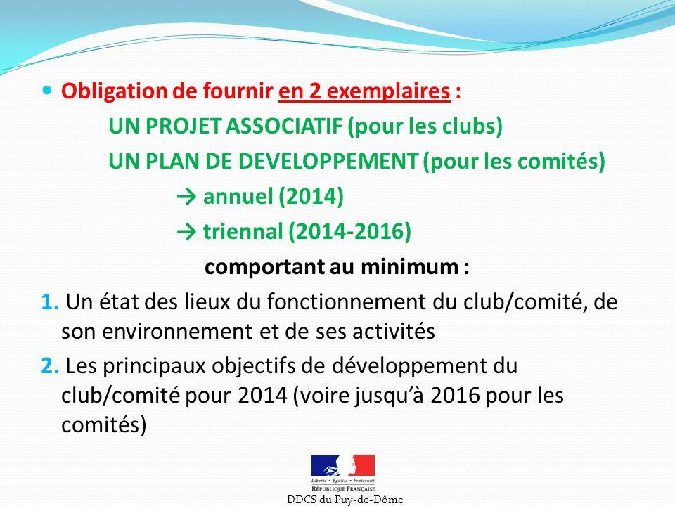 Obligation de fournir en 2 exemplaires : UN PROJET ASSOCIATIF (pour les clubs) UN PLAN DE DEVELOPPEMENT (pour les comités) annuel (2014) triennal (2014-2016) comportant au minimum : 1.