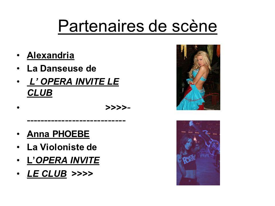 Partenaires de scène Alexandria La Danseuse de L OPERA INVITE LE CLUB >>>> - ---------------------------- Anna PHOEBE La Violoniste de LOPERA INVITE LE CLUB >>>>