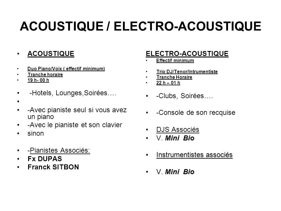 ACOUSTIQUE / ELECTRO-ACOUSTIQUE ACOUSTIQUE Duo Piano/Voix ( effectif minimum) Tranche horaire 19 h- 00 h -Hotels, Lounges,Soirées….