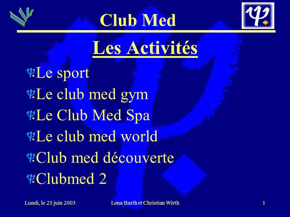 Club Med 2Lundi, le 23 juin 2003Lena Barth et Christian Wirth Le sport >50 sports L´équitation La voile, planche à voile Le golf Plonger de bouteille ou libre Ski Tennis Vélo La musculation Le judo....