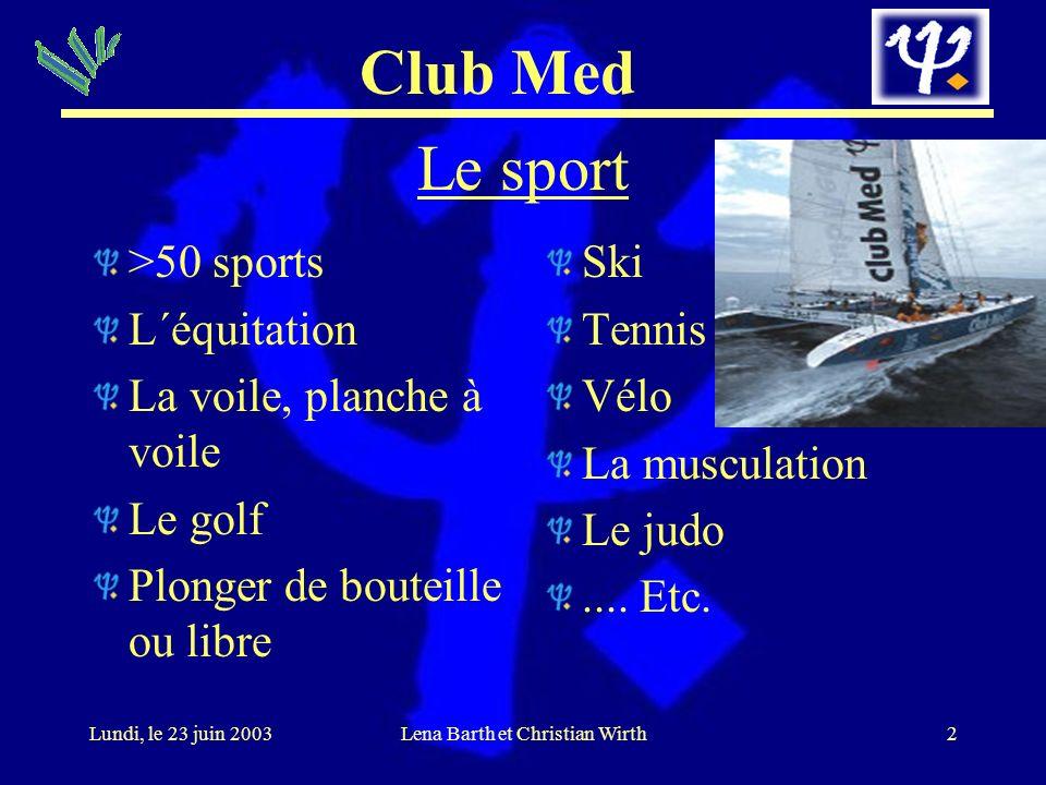 Club Med 2Lundi, le 23 juin 2003Lena Barth et Christian Wirth Le sport >50 sports L´équitation La voile, planche à voile Le golf Plonger de bouteille