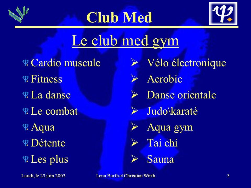 Club Med 4Lundi, le 23 juin 2003Lena Barth et Christian Wirth Le club Med Spa Kinésithérapeute L esthéticienne Massages Envelopements minceur Etc.
