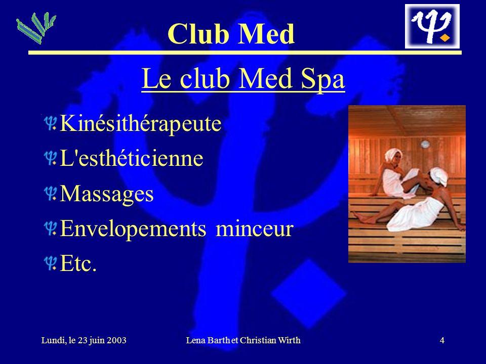 Club Med 4Lundi, le 23 juin 2003Lena Barth et Christian Wirth Le club Med Spa Kinésithérapeute L'esthéticienne Massages Envelopements minceur Etc.