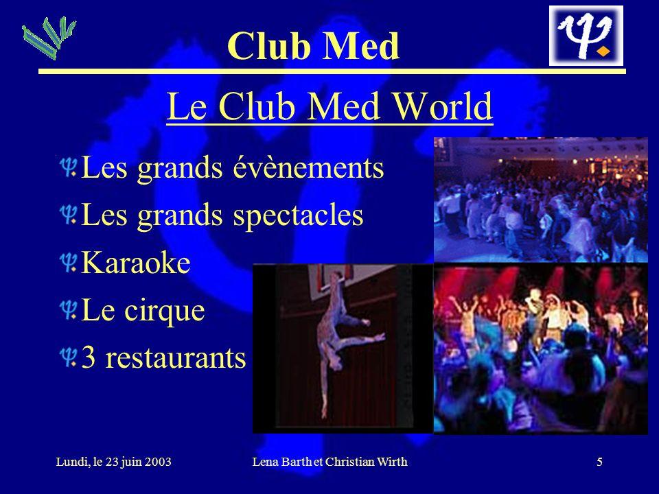 Club Med 6Lundi, le 23 juin 2003Lena Barth et Christian Wirth Le Club Med Découverte Faire connaissance d´un pays, de sa culture et de son peuple S´adapter au moyens, le transport et l´art culinaire du pays En tarif tout compris