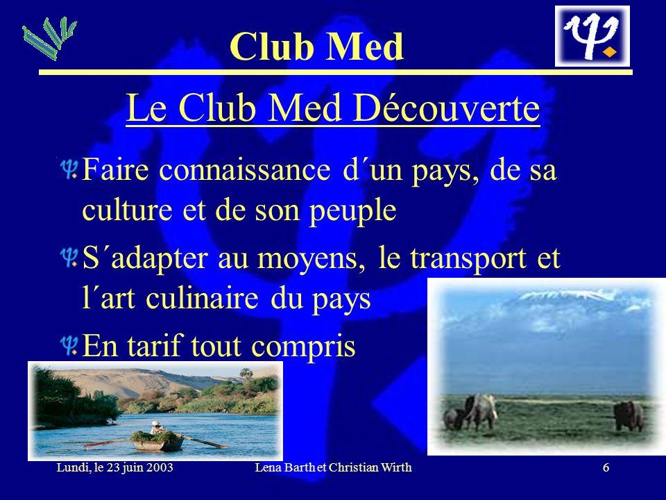 Club Med 7Lundi, le 23 juin 2003Lena Barth et Christian Wirth Club Med 2 Croisière Le fitness Med Spa 2 réstaurants différents Sport nautique Excursions et shopping