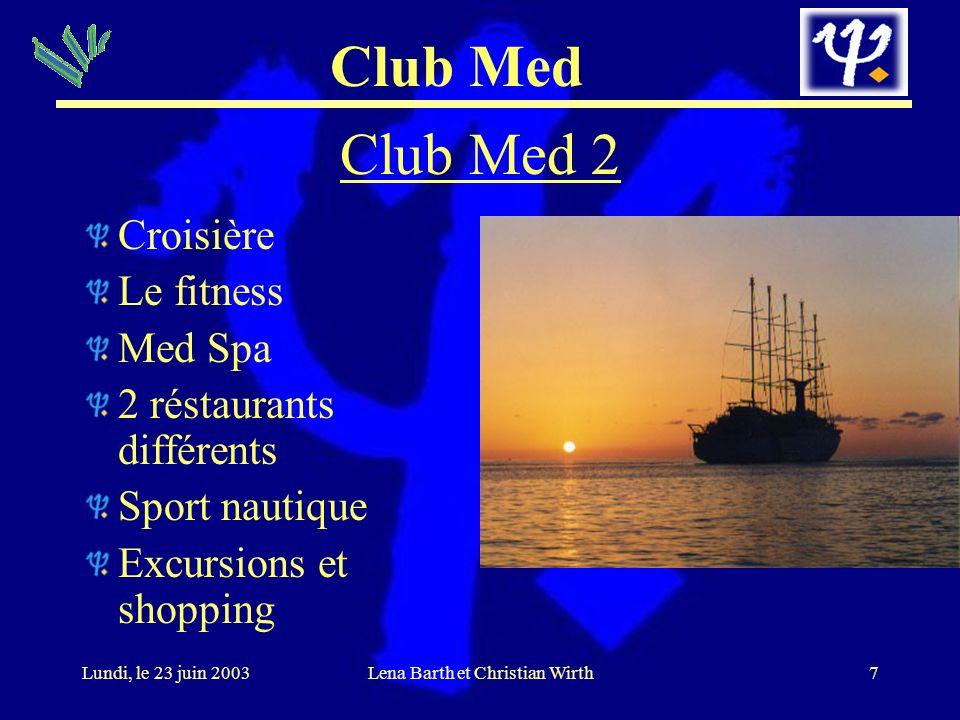 Club Med 7Lundi, le 23 juin 2003Lena Barth et Christian Wirth Club Med 2 Croisière Le fitness Med Spa 2 réstaurants différents Sport nautique Excursio
