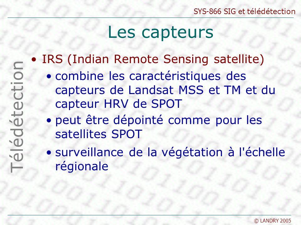 SYS-866 SIG et télédétection © LANDRY 2005 Les capteurs IRS (Indian Remote Sensing satellite) combine les caractéristiques des capteurs de Landsat MSS