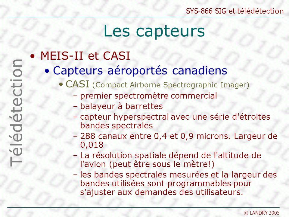SYS-866 SIG et télédétection © LANDRY 2005 Les capteurs MEIS-II et CASI Capteurs aéroportés canadiens CASI (Compact Airborne Spectrographic Imager) –p