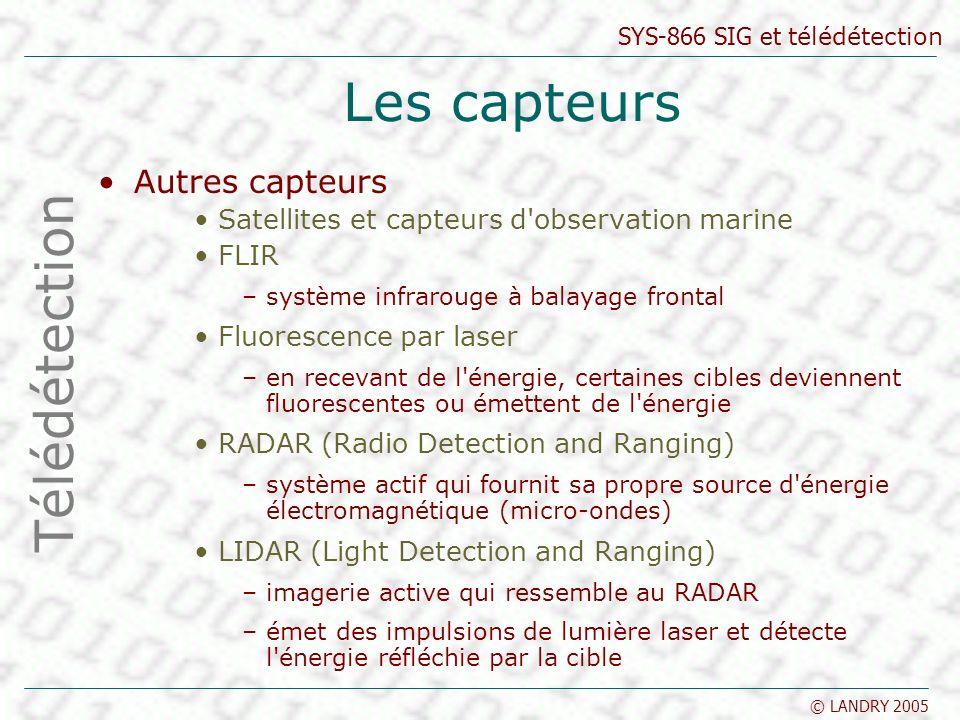 SYS-866 SIG et télédétection © LANDRY 2005 Les capteurs Autres capteurs Satellites et capteurs d'observation marine FLIR –système infrarouge à balayag