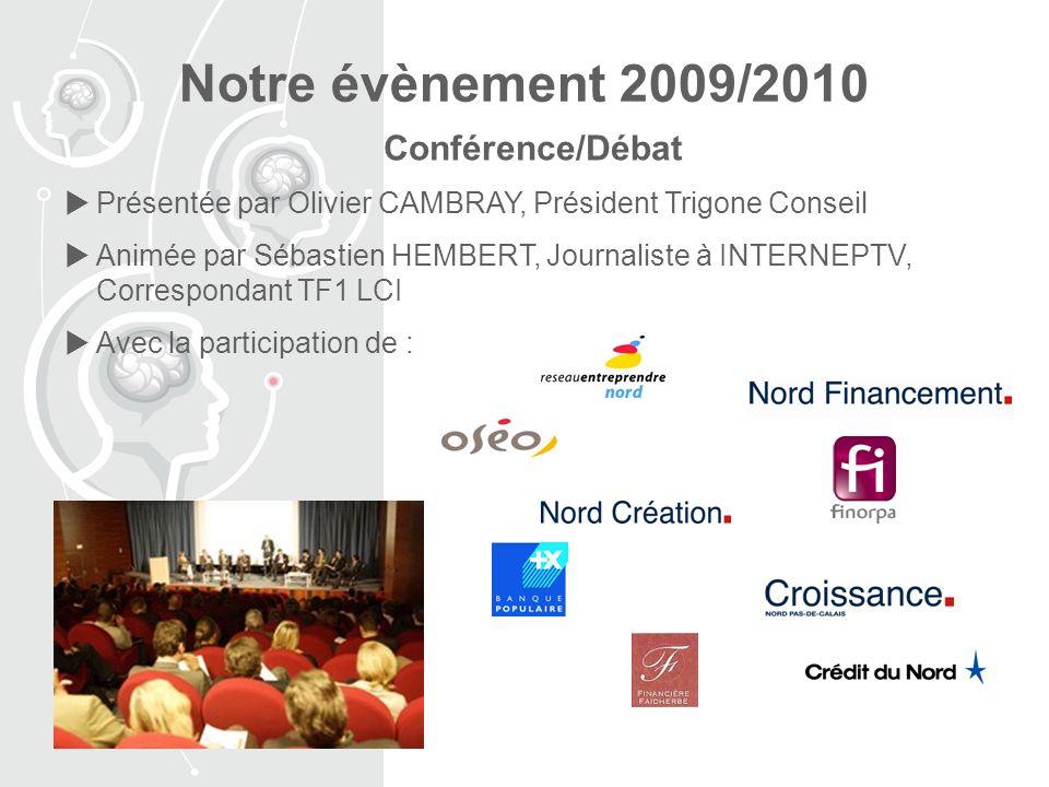 Notre évènement 2009/2010 Conférence/Débat Présentée par Olivier CAMBRAY, Président Trigone Conseil Animée par Sébastien HEMBERT, Journaliste à INTERNEPTV, Correspondant TF1 LCI Avec la participation de :