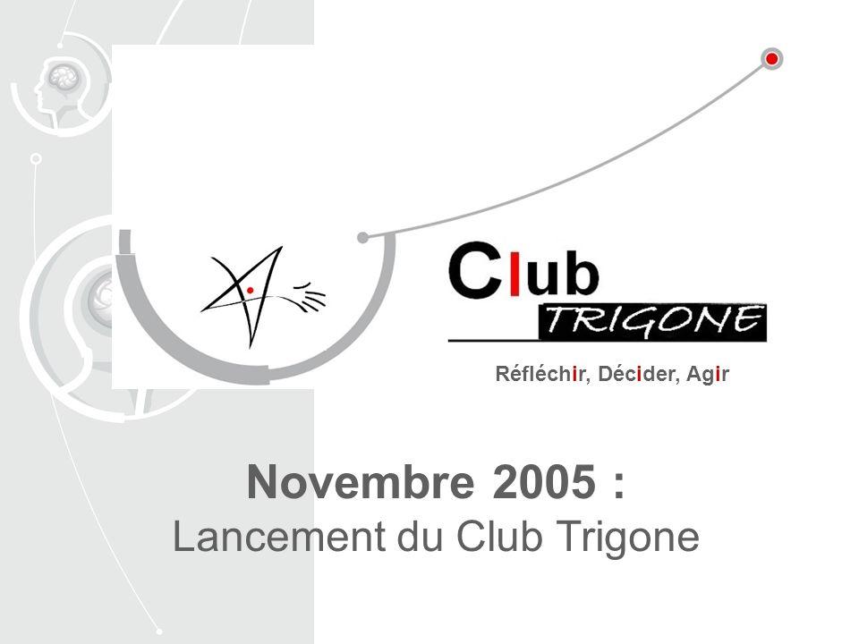 Novembre 2005 : Lancement du Club Trigone Réfléchir, Décider, Agir