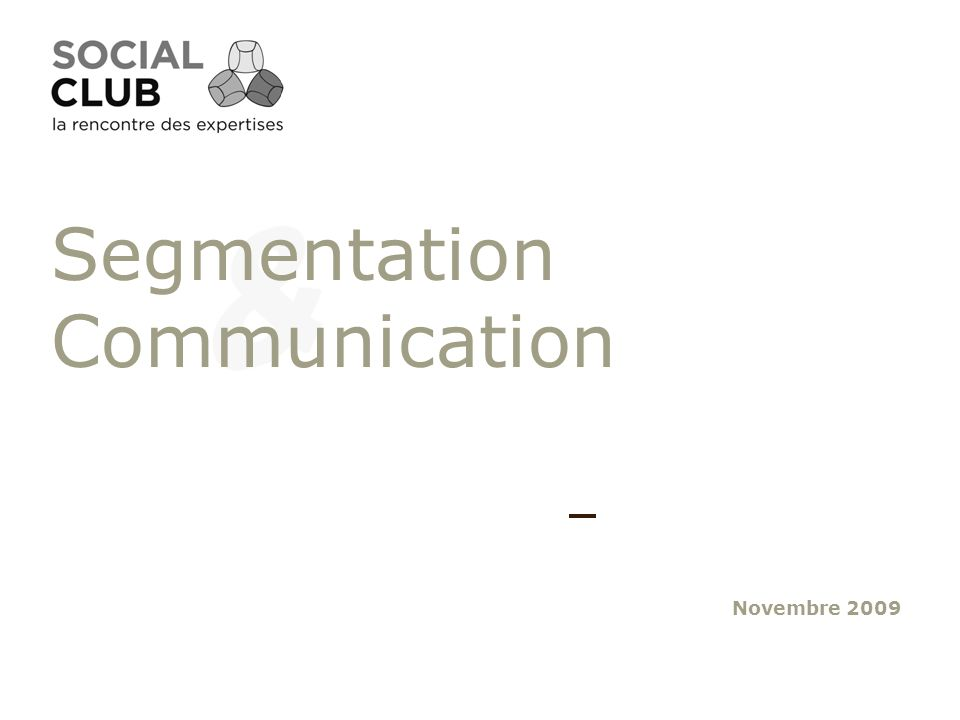 Novembre 2009 Segmentation Communication