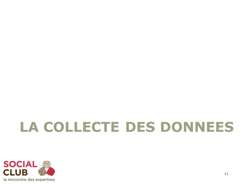 LA COLLECTE DES DONNEES 11