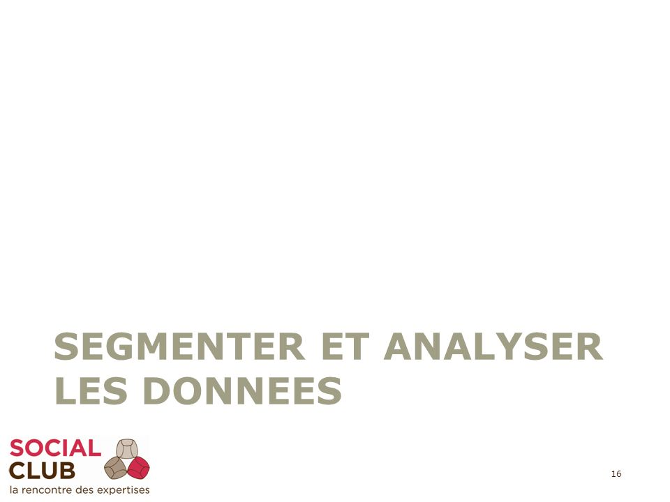 SEGMENTER ET ANALYSER LES DONNEES 16