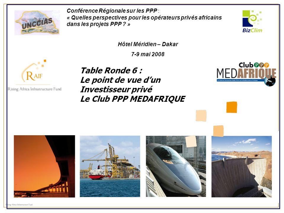 Conférence Régionale sur les PPP : « Quelles perspectives pour les opérateurs privés africains dans les projets PPP ? » Table Ronde 6 : Le point de vu