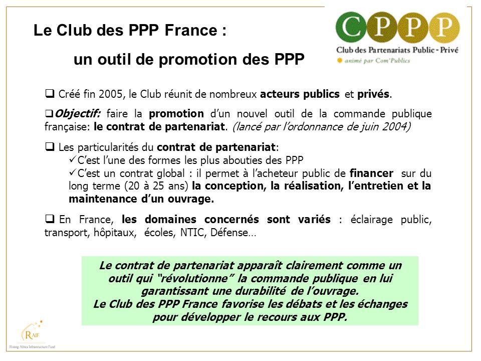 Le Club des PPP France : un outil de promotion des PPP Créé fin 2005, le Club réunit de nombreux acteurs publics et privés. Objectif: faire la promoti