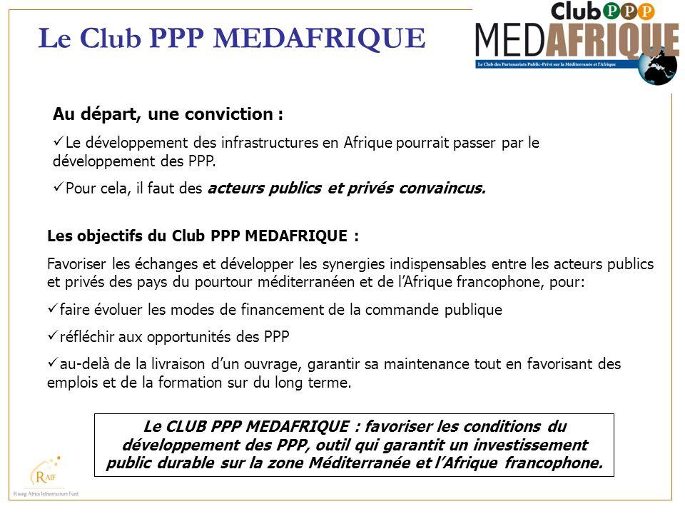 Les objectifs du Club PPP MEDAFRIQUE : Favoriser les échanges et développer les synergies indispensables entre les acteurs publics et privés des pays
