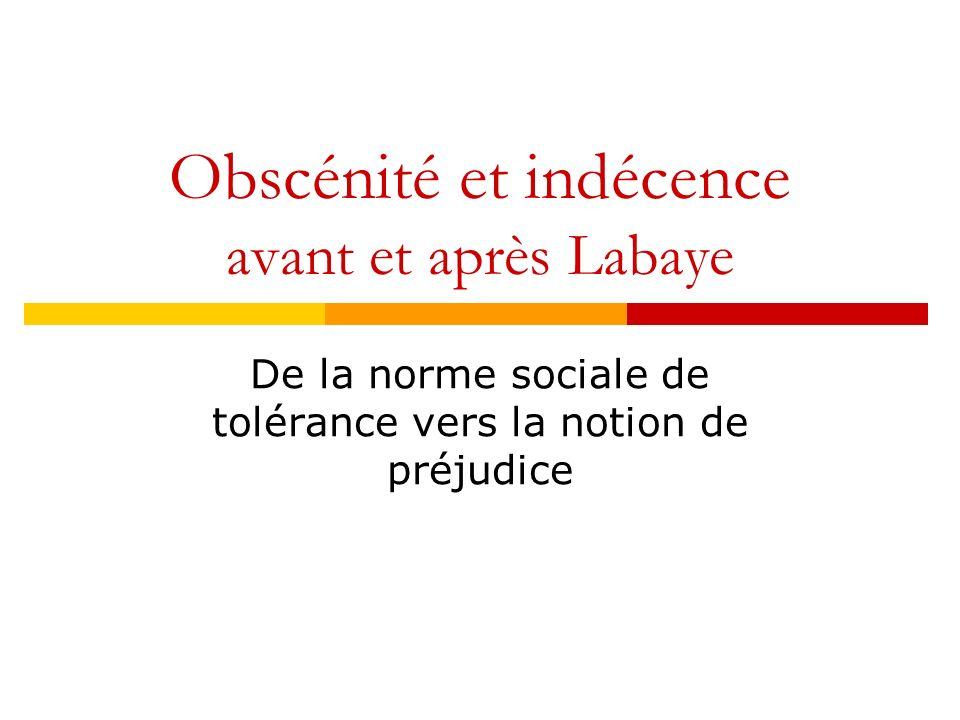 Obscénité et indécence avant et après Labaye De la norme sociale de tolérance vers la notion de préjudice