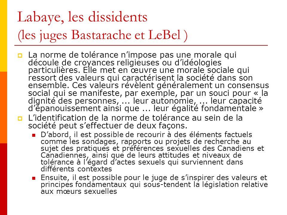 Labaye, les dissidents (les juges Bastarache et LeBel ) La norme de tolérance nimpose pas une morale qui découle de croyances religieuses ou didéologies particulières.