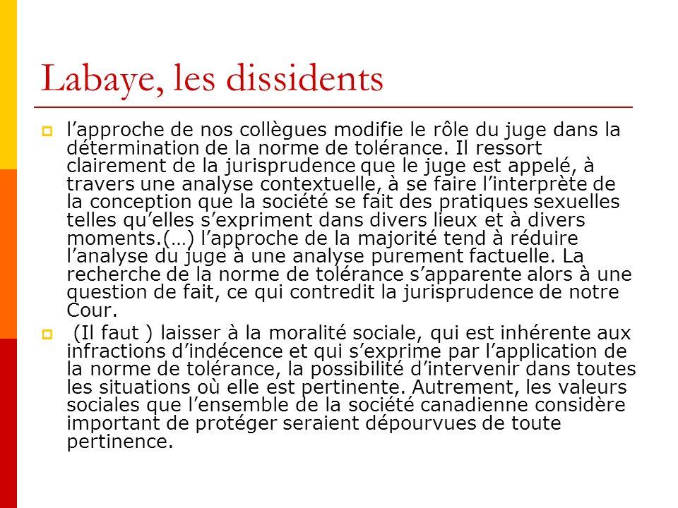 Labaye, les dissidents lapproche de nos collègues modifie le rôle du juge dans la détermination de la norme de tolérance.