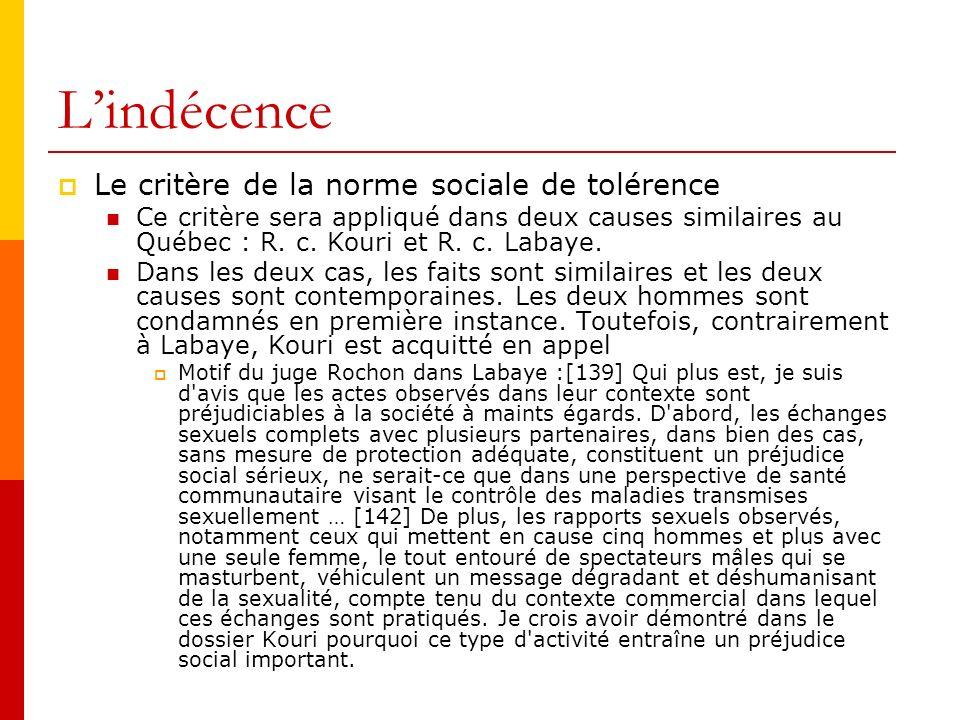 Lindécence Le critère de la norme sociale de tolérence Ce critère sera appliqué dans deux causes similaires au Québec : R.