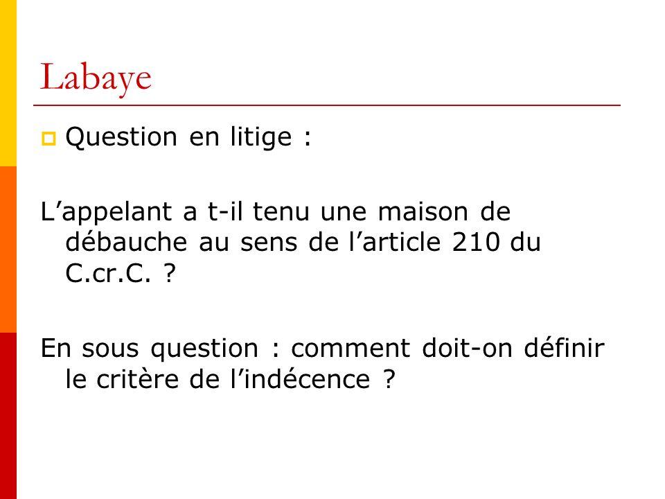 Labaye Question en litige : Lappelant a t-il tenu une maison de débauche au sens de larticle 210 du C.cr.C.