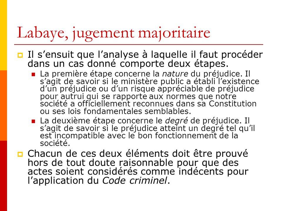 Labaye, jugement majoritaire Il sensuit que lanalyse à laquelle il faut procéder dans un cas donné comporte deux étapes.
