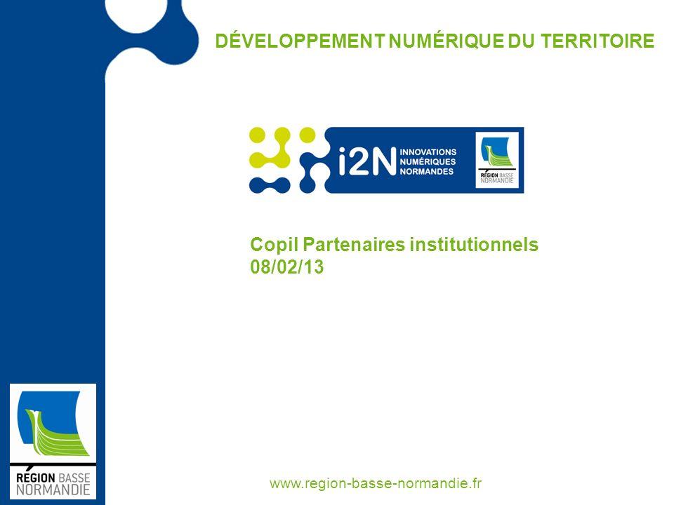DÉVELOPPEMENT NUMÉRIQUE DU TERRITOIRE www.region-basse-normandie.fr Copil Partenaires institutionnels 08/02/13