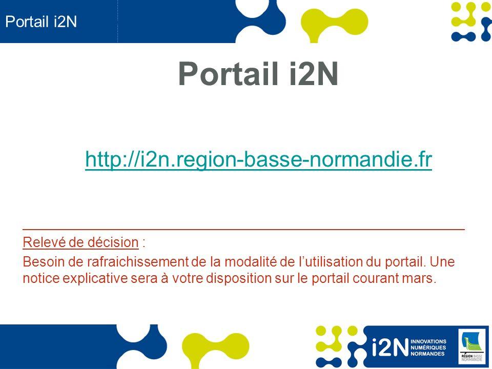 www.region-basse-normandie.fr Portail i2N http://i2n.region-basse-normandie.fr __________________________________________________________ Relevé de décision : Besoin de rafraichissement de la modalité de lutilisation du portail.