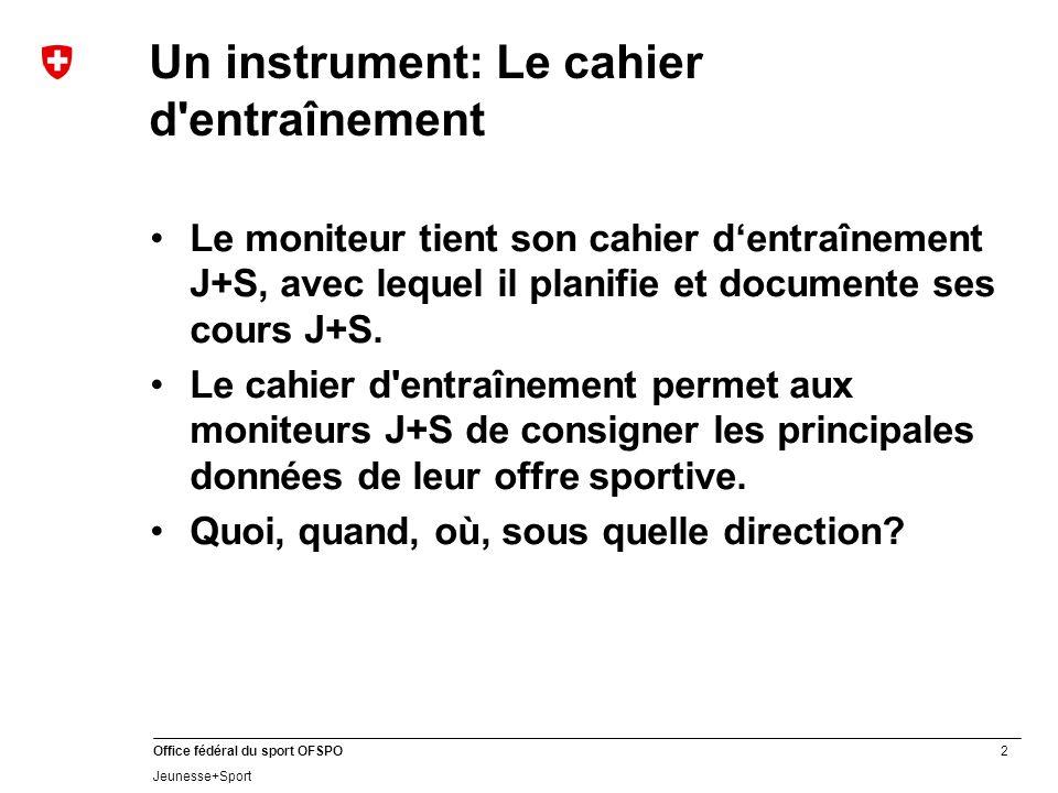 2 Office fédéral du sport OFSPO Jeunesse+Sport Un instrument: Le cahier d'entraînement Le moniteur tient son cahier dentraînement J+S, avec lequel il