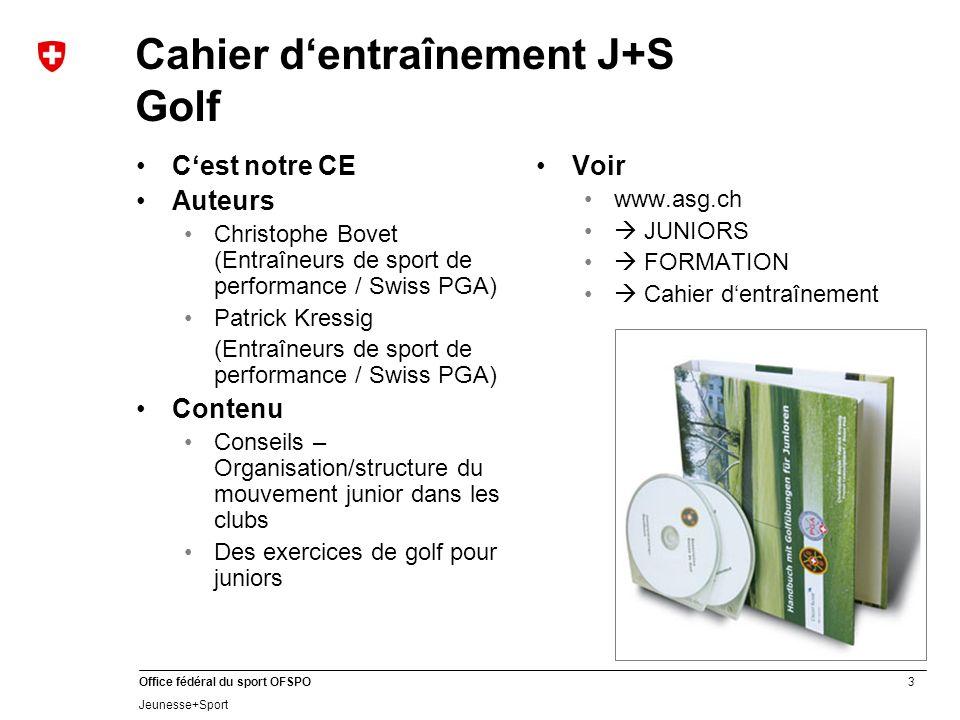 3 Office fédéral du sport OFSPO Jeunesse+Sport Cahier dentraînement J+S Golf Cest notre CE Auteurs Christophe Bovet (Entraîneurs de sport de performan