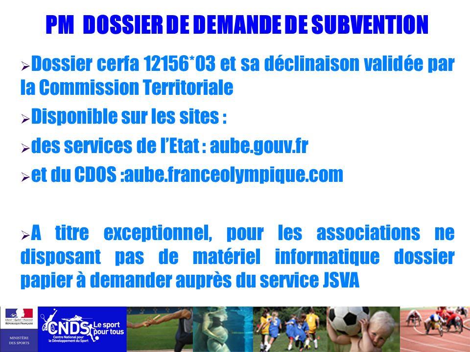 PM DOSSIER DE DEMANDE DE SUBVENTION Dossier cerfa 12156*03 et sa déclinaison validée par la Commission Territoriale Disponible sur les sites : des ser