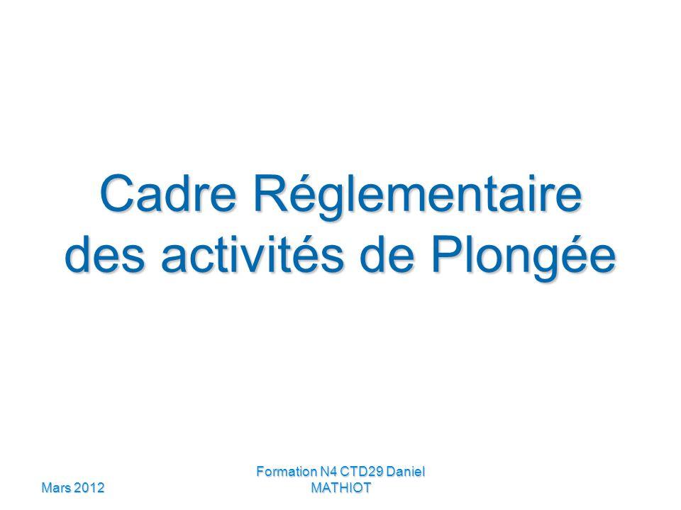 Mars 2012 Formation N4 CTD29 Daniel MATHIOT Cadre Réglementaire des activités de Plongée