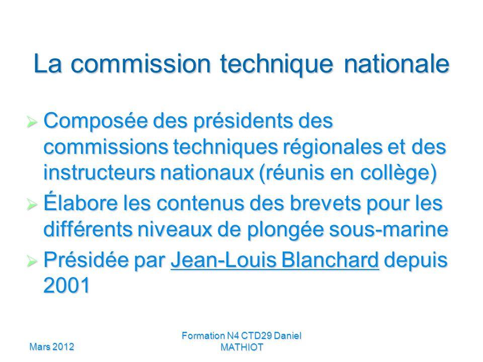 Mars 2012 Formation N4 CTD29 Daniel MATHIOT La commission technique nationale Composée des présidents des commissions techniques régionales et des ins