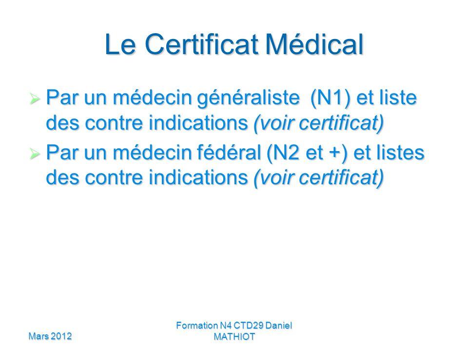 Mars 2012 Formation N4 CTD29 Daniel MATHIOT Le Certificat Médical Par un médecin généraliste (N1) et liste des contre indications (voir certificat) Pa