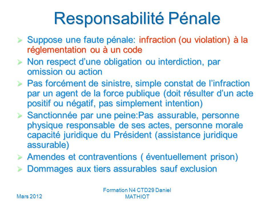 Mars 2012 Formation N4 CTD29 Daniel MATHIOT Responsabilité Pénale Suppose une faute pénale: infraction (ou violation) à la réglementation ou à un code