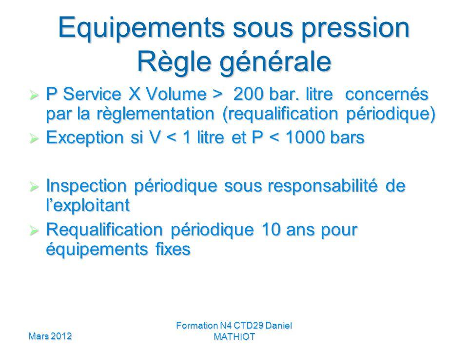 Mars 2012 Formation N4 CTD29 Daniel MATHIOT Equipements sous pression Règle générale P Service X Volume > 200 bar. litre concernés par la règlementati