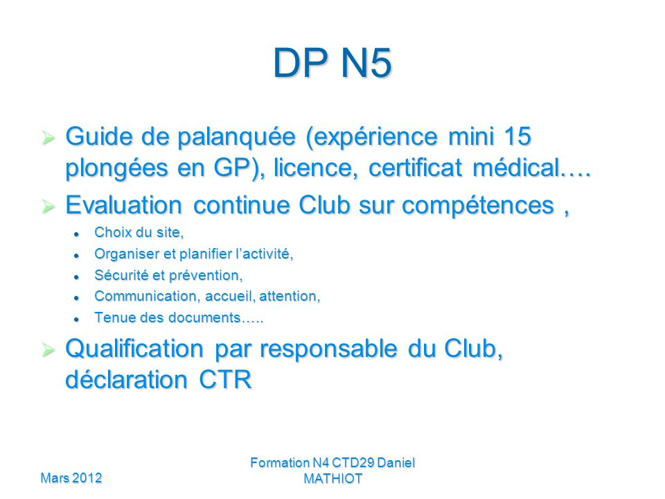 DP N5 Guide de palanquée (expérience mini 15 plongées en GP), licence, certificat médical…. Guide de palanquée (expérience mini 15 plongées en GP), li