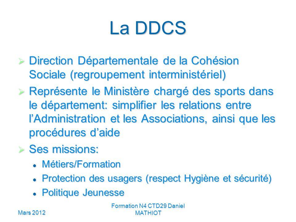 Mars 2012 Formation N4 CTD29 Daniel MATHIOT La DDCS Direction Départementale de la Cohésion Sociale (regroupement interministériel) Direction Départem