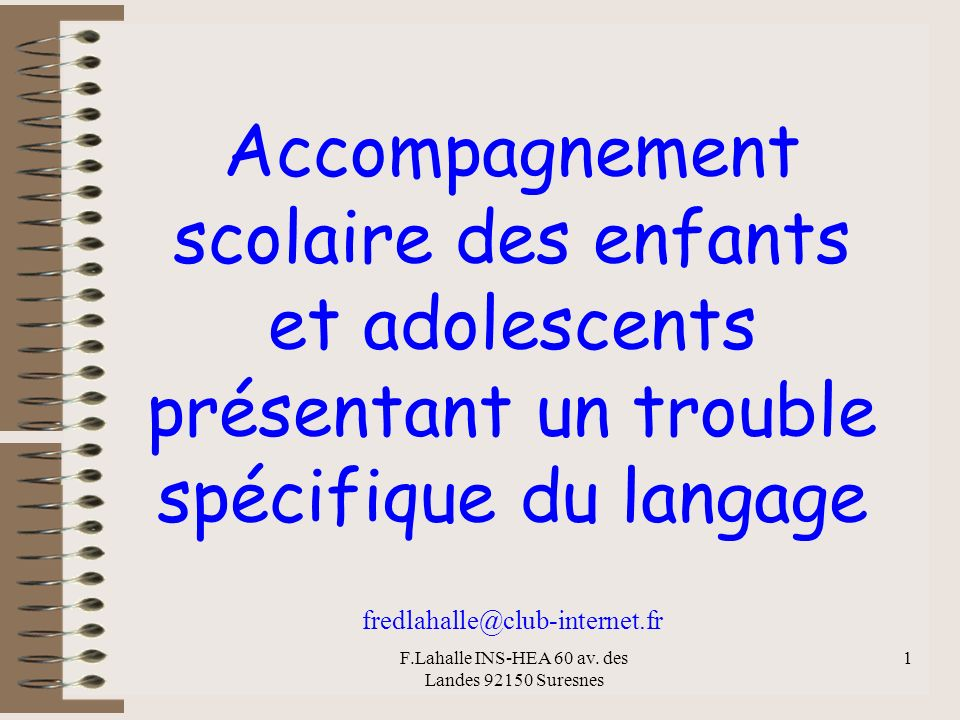 F.Lahalle INS-HEA 60 av. des Landes 92150 Suresnes 1 Accompagnement scolaire des enfants et adolescents présentant un trouble spécifique du langage fr