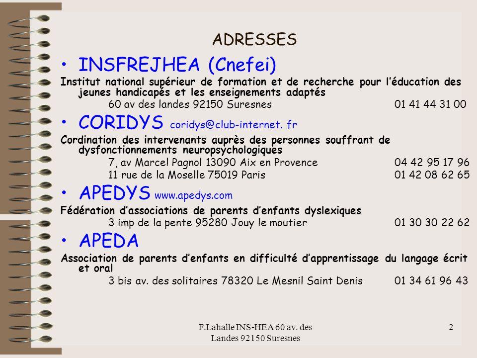 F.Lahalle INS-HEA 60 av. des Landes 92150 Suresnes 2 ADRESSES INSFREJHEA (Cnefei) Institut national supérieur de formation et de recherche pour léduca
