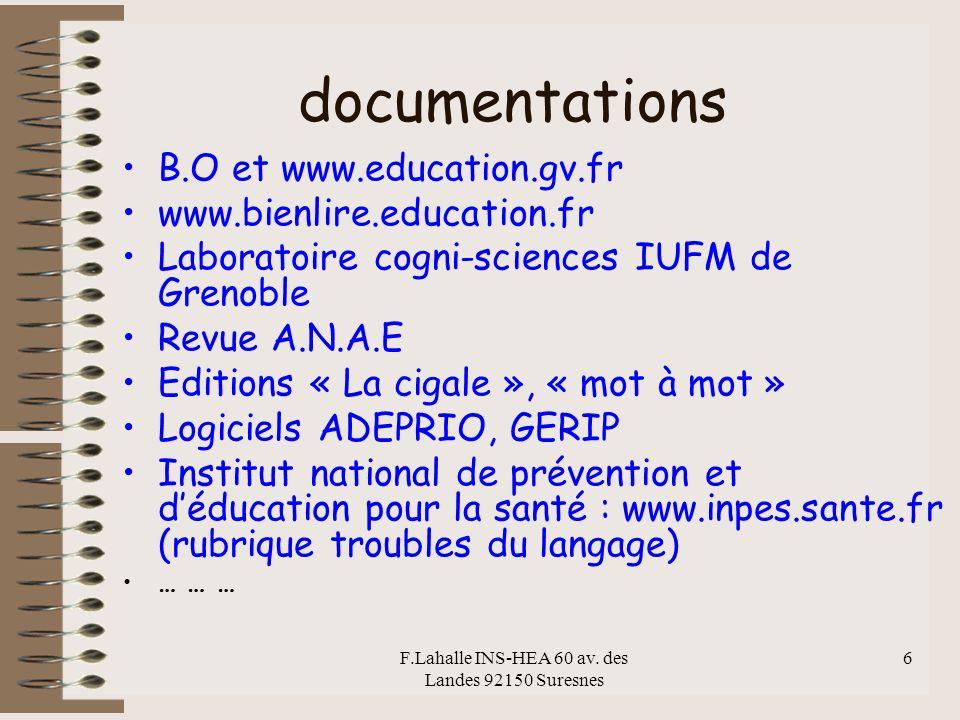 F.Lahalle INS-HEA 60 av. des Landes 92150 Suresnes 6 documentations B.O et www.education.gv.fr www.bienlire.education.fr Laboratoire cogni-sciences IU