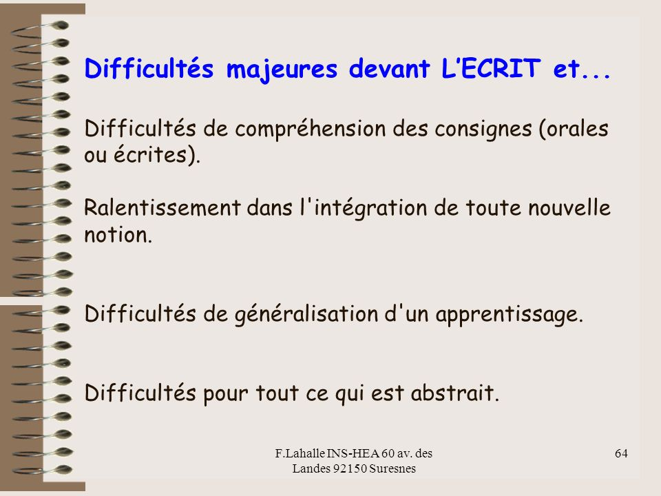 F.Lahalle INS-HEA 60 av. des Landes 92150 Suresnes 64 Difficultés majeures devant LECRIT et... Difficultés de compréhension des consignes (orales ou é