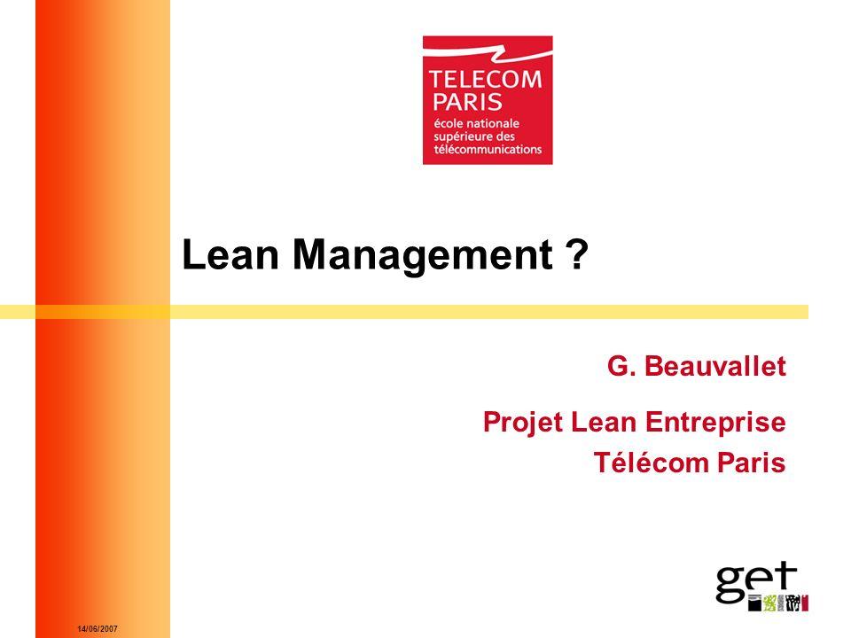 14/06/2007 Lean Management ? G. Beauvallet Projet Lean Entreprise Télécom Paris