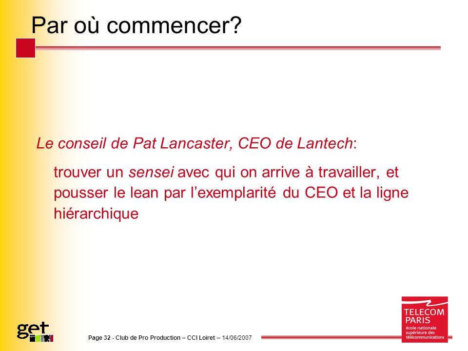 Page 32 - Club de Pro Production – CCI Loiret – 14/06/2007 Par où commencer? Le conseil de Pat Lancaster, CEO de Lantech: trouver un sensei avec qui o