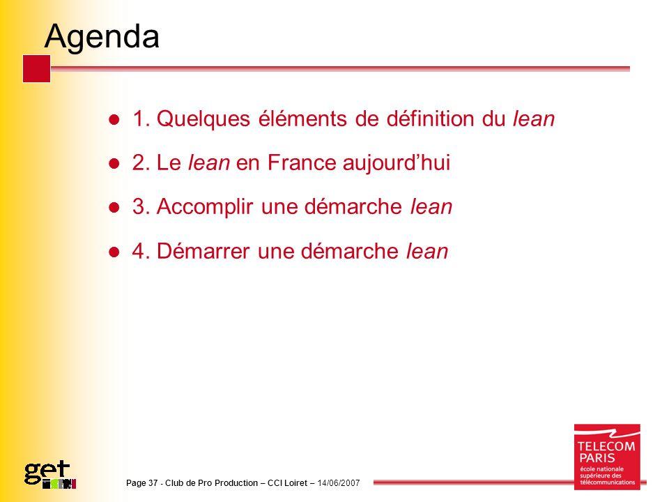 Agenda 1. Quelques éléments de définition du lean 2. Le lean en France aujourdhui 3. Accomplir une démarche lean 4. Démarrer une démarche lean Page 37
