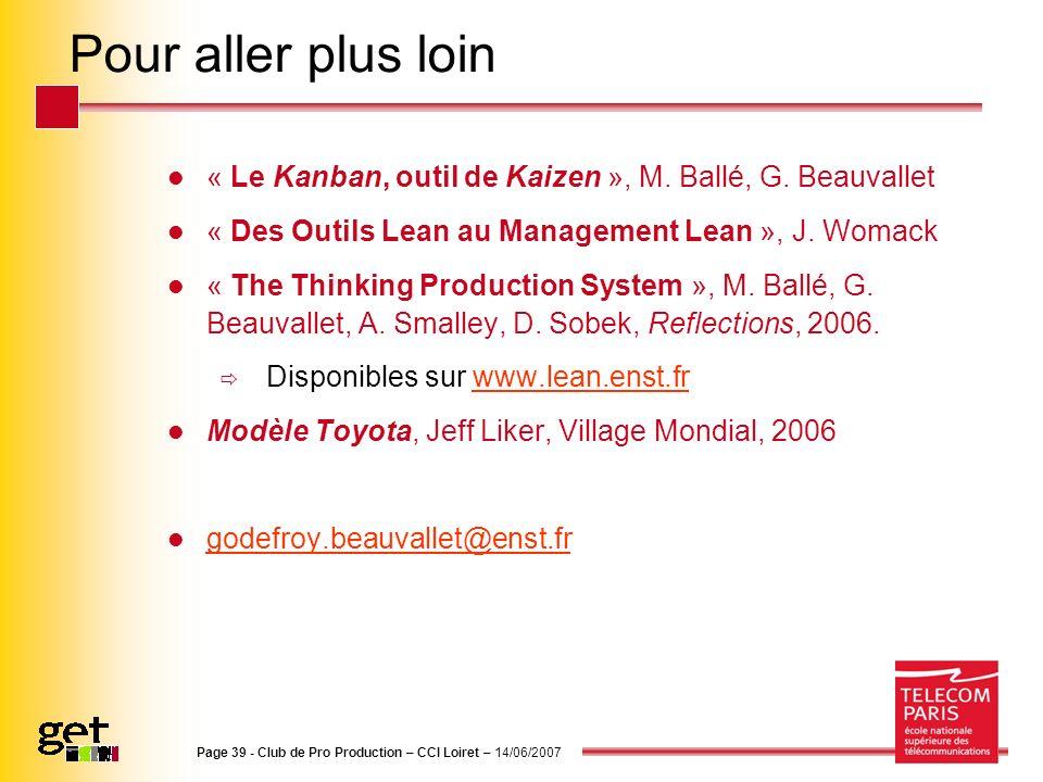 Page 39 - Club de Pro Production – CCI Loiret – 14/06/2007 Pour aller plus loin « Le Kanban, outil de Kaizen », M. Ballé, G. Beauvallet « Des Outils L